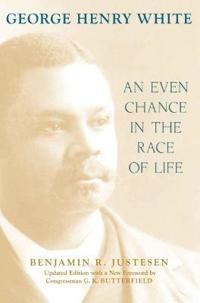 George Henry White: An Even Chance in the Race of Life