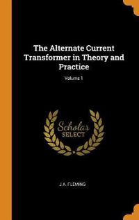 The Alternate Current Transformer in Theory and Practice; Volume 1