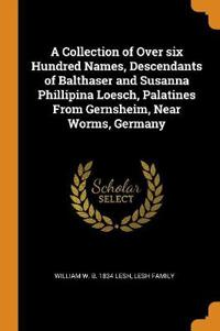 Collection of Over Six Hundred Names, Descendants of Balthaser and Susanna Phillipina Loesch, Palatines from Gernsheim, Near Worms, Germany