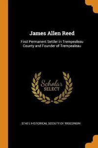 James Allen Reed: First Permanent Settler in Trempealeau County and Founder of Trempealeau