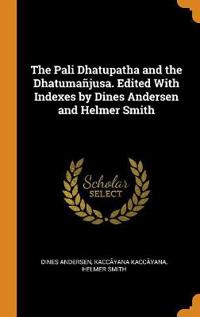 Pali Dhatupatha and the Dhatuma jusa. Edited with Indexes by Dines Andersen and Helmer Smith