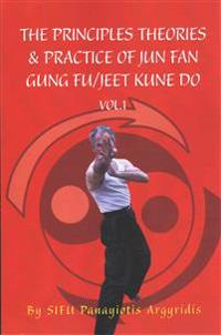 The Principles Theories & Practice of Jun Fan Gung Fu/Jeet Kune Do