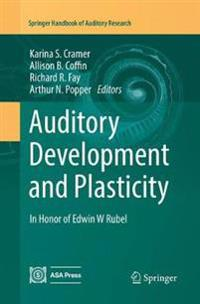 Auditory Development and Plasticity: In Honor of Edwin W Rubel