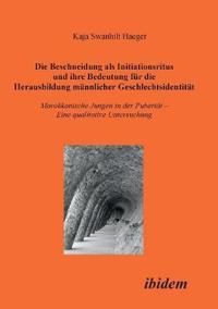 Die Beschneidung ALS Initiationsritus Und Ihre Bedeutung Für Die Herausbildung Männlicher Geschlechtsidentität. Marokkanische Jungen in Der Pubertät.