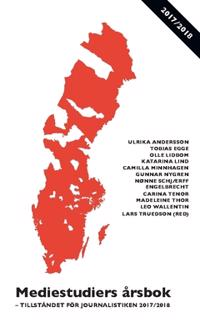 Mediestudiers årsbok : - tillståndet för journalistiken 2017/2018