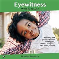 Eyewitness: Who Is Jesus?