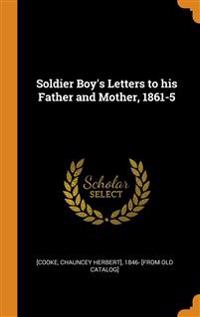Soldier Boy's Letters to his Father and Mother, 1861-5