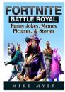 Fortnite Battle Royal Funny Jokes, Memes, Pictures, & Stories