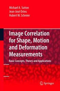 Image Correlation for Shape, Motion, and Deformation Measurements