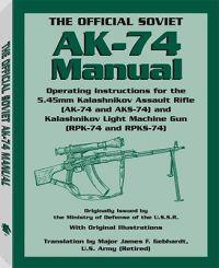 The Official Soviet AK-74 Manual: Operating Instructions for the 5.45mm Kalashnikov Assault Rifle (AK-74 and AKS-74) and Kalashnikov Light Machine Gun