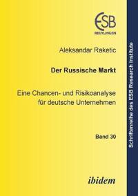 Der Russische Markt. Eine Chancen- Und Risikoanalyse Für Deutsche Unternehmen