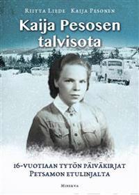 Kaija Pesosen talvisota : 16-vuotiaan tytön päiväkirjat Petsamon etulinjalta