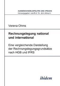 Rechnungslegung National Und International. Eine Vergleichende Darstellung Der Rechnungslegungsgrundsätze Nach Hgb Und Ifrs