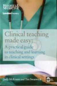 Clinical teaching made easy - a practical guide to teaching and learning in