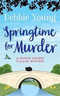 Springtime for Murder: A Sophie Sayers Village Mystery