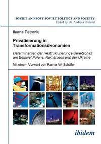 Privatisierung in Transformations konomien. Determinanten der Restrukturierungs-Bereitschaft am Beispiel Polens, Rum niens und der Ukraine