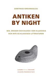 Antiken by night : sex, droger och dildos i den klassiska och inte så klassiska litteraturen