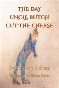 The Day Uncle Butch Cut the Cheese