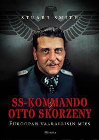 SS-kommando Otto Skorzeny : Euroopan vaarallisin mies