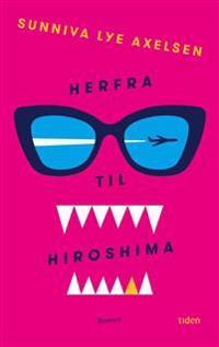 Herfra til Hiroshima - Sunniva Lye Axelsen | Inprintwriters.org