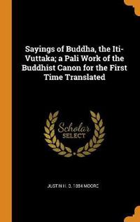 Sayings of Buddha, the Iti-Vuttaka; A Pali Work of the Buddhist Canon for the First Time Translated