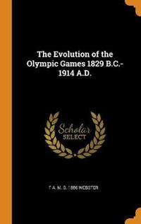 The Evolution of the Olympic Games 1829 B.C.-1914 A.D.
