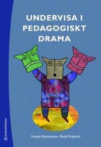 Undervisa i pedagogiskt drama : från dramaövningar till utvecklingsarbete
