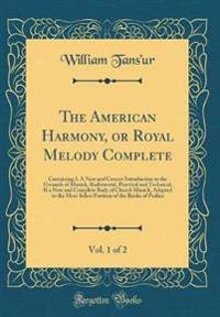 The American Harmony, or Royal Melody Complete, Vol. 1 of 2