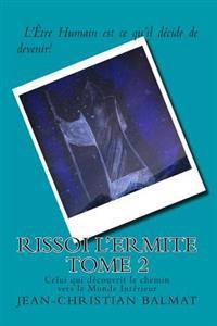 Rissoi L Ermite, Celui Qui Decouvrit Le Chemin Vers Le Monde Interieur. Tome 2: Récit Autobiographique d'Un Chercheur de Vérité