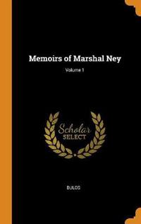 Memoirs of Marshal Ney; Volume 1