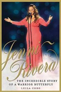 Jenni Rivera: The Incredible Story of a Warrior Butterfly