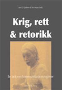 Krig, rett & retorikk : en bok om kommunikasjonsregimer