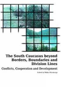 South Caucasus beyond Borders, Boundaries and Division Lines: Conflicts, Cooperation and Development