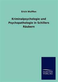 Kriminalpsychologie Und Psychopathologie in Schillers R Ubern