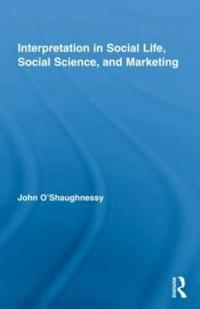 Interpretation in Social Life, Social Science, and Marketing