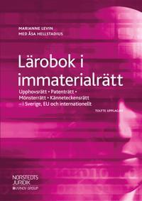 Lärobok i immaterialrätt : upphovsrätt, patenträtt, mönsterrätt, känneteckensrätt i Sverige, EU och internationellt