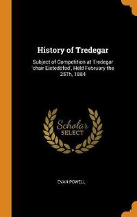 History of Tredegar: Subject of Competition at Tredegar 'chair Eisteddfod', Held February the 25th, 1884