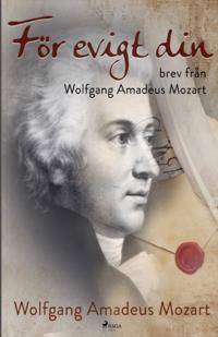 För evigt din : brev från Wolfgang Amadeus Mozart