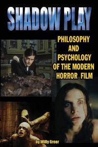 Shadowplay Philosophy and Psychology of the Modern Horror Film