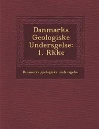 Danmarks Geologiske Unders¿gelse: 1. R¿kke