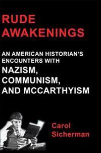 Rude Awakenings: An American Historian's Encounter With Nazism, Communism and McCarthyism