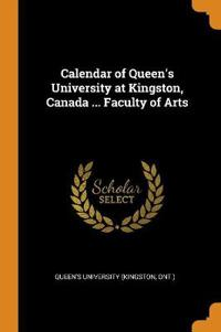 Calendar of Queen's University at Kingston, Canada ... Faculty of Arts