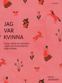Jag var kvinna : flickor, kärlek och sexualitet i Agnes von Krusenstjernas tidiga romaner
