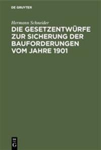 Die Gesetzentwürfe Zur Sicherung Der Bauforderungen Vom Jahre 1901