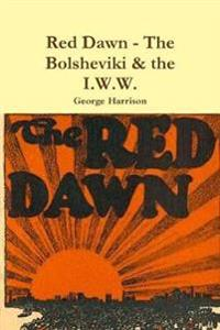 Red Dawn - The Bolsheviki & the I.W.W.