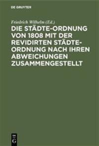 Die Städte-Ordnung Von 1808 Mit Der Revidirten Städte-Ordnung Nach Ihren Abweichungen Zusammengestellt