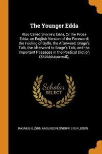 The Younger Edda: Also Called Snorre's Edda, or the Prose Edda. an English Version of the Foreword; The Fooling of Gylfe, the Afterword;