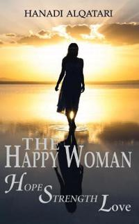 The Happy Woman: Hope, Strength, Love