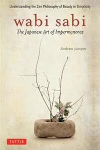 Wabi sabi - the japanese art of impermanence