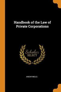 Handbook of the Law of Private Corporations